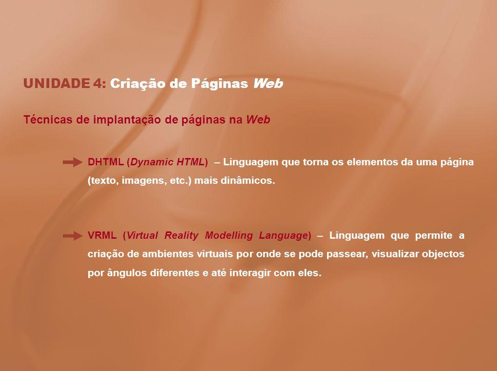 UNIDADE 4: Criação de Páginas Web Técnicas de implantação de páginas na Web DHTML (Dynamic HTML) – Linguagem que torna os elementos da uma página (tex