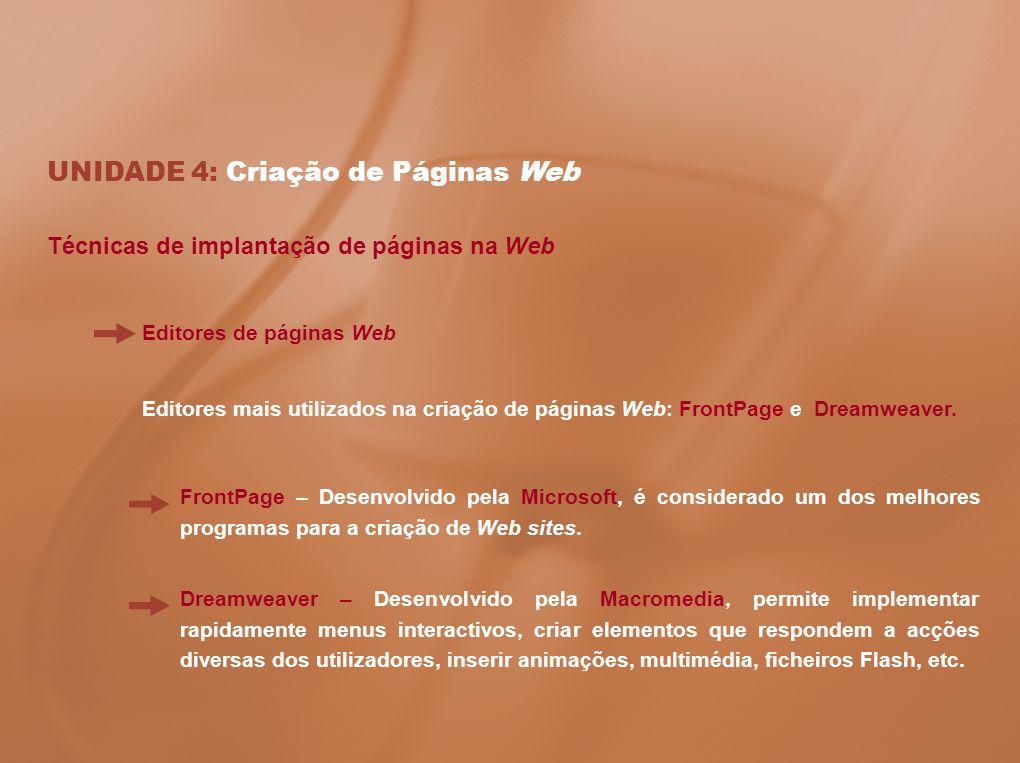 UNIDADE 4: Criação de Páginas Web Técnicas de implantação de páginas na Web Editores de páginas Web Editores mais utilizados na criação de páginas Web