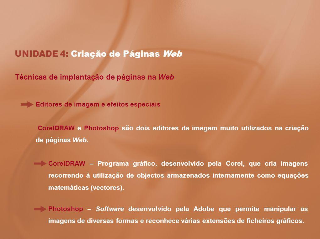 UNIDADE 4: Criação de Páginas Web Técnicas de implantação de páginas na Web Editores de imagem e efeitos especiais CorelDRAW e Photoshop são dois edit