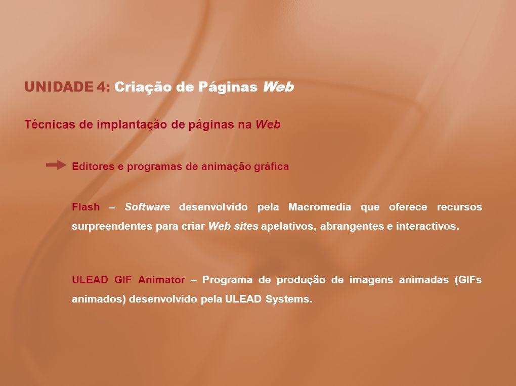 UNIDADE 4: Criação de Páginas Web Técnicas de implantação de páginas na Web Editores e programas de animação gráfica Flash – Software desenvolvido pel