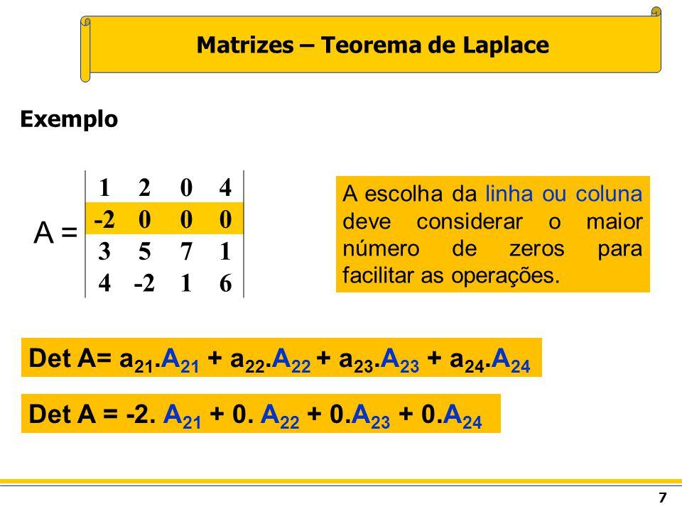 7 Matrizes – Teorema de Laplace Exemplo Det A= a 21.A 21 + a 22.A 22 + a 23.A 23 + a 24.A 24 A = Det A = -2. A 21 + 0. A 22 + 0.A 23 + 0.A 24 A escolh