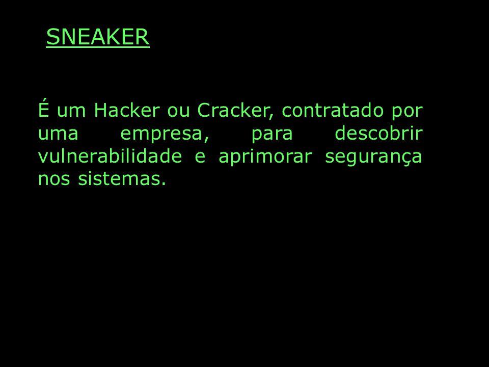 SNEAKER É um Hacker ou Cracker, contratado por uma empresa, para descobrir vulnerabilidade e aprimorar segurança nos sistemas.