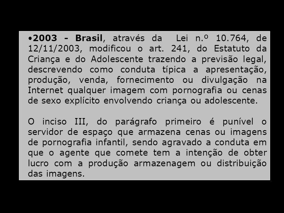 2003 - Brasil, através da Lei n.º 10.764, de 12/11/2003, modificou o art. 241, do Estatuto da Criança e do Adolescente trazendo a previsão legal, desc