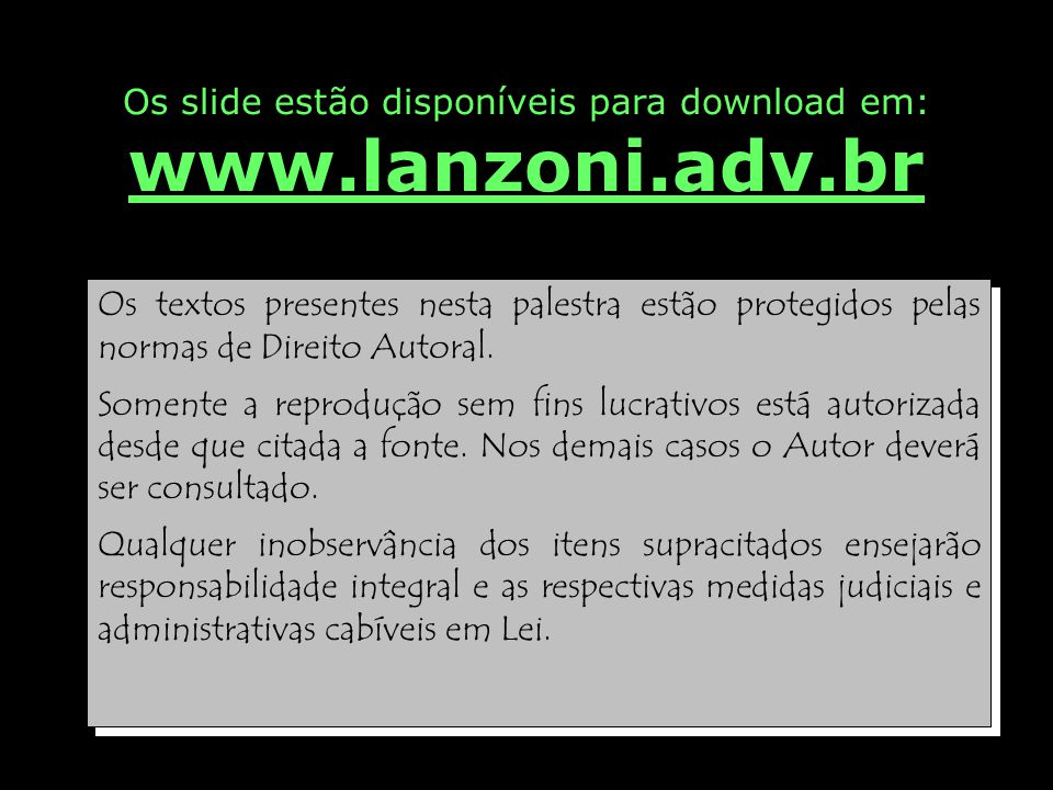 Os slide estão disponíveis para download em: www.lanzoni.adv.br Os textos presentes nesta palestra estão protegidos pelas normas de Direito Autoral.