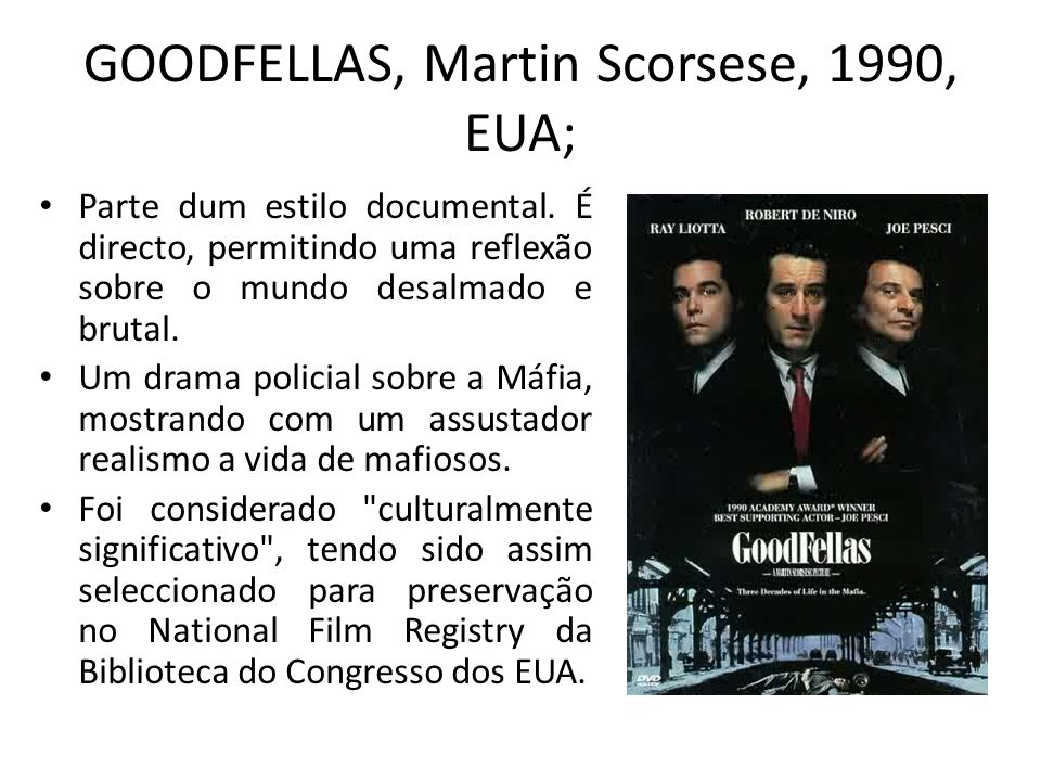 GOODFELLAS, Martin Scorsese, 1990, EUA; Parte dum estilo documental.