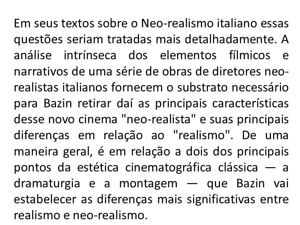 Em seus textos sobre o Neo-realismo italiano essas questões seriam tratadas mais detalhadamente. A análise intrínseca dos elementos fílmicos e narrati