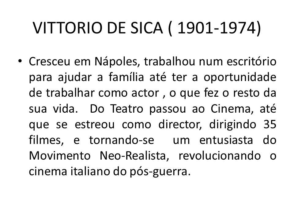 VITTORIO DE SICA ( 1901-1974) Cresceu em Nápoles, trabalhou num escritório para ajudar a família até ter a oportunidade de trabalhar como actor, o que