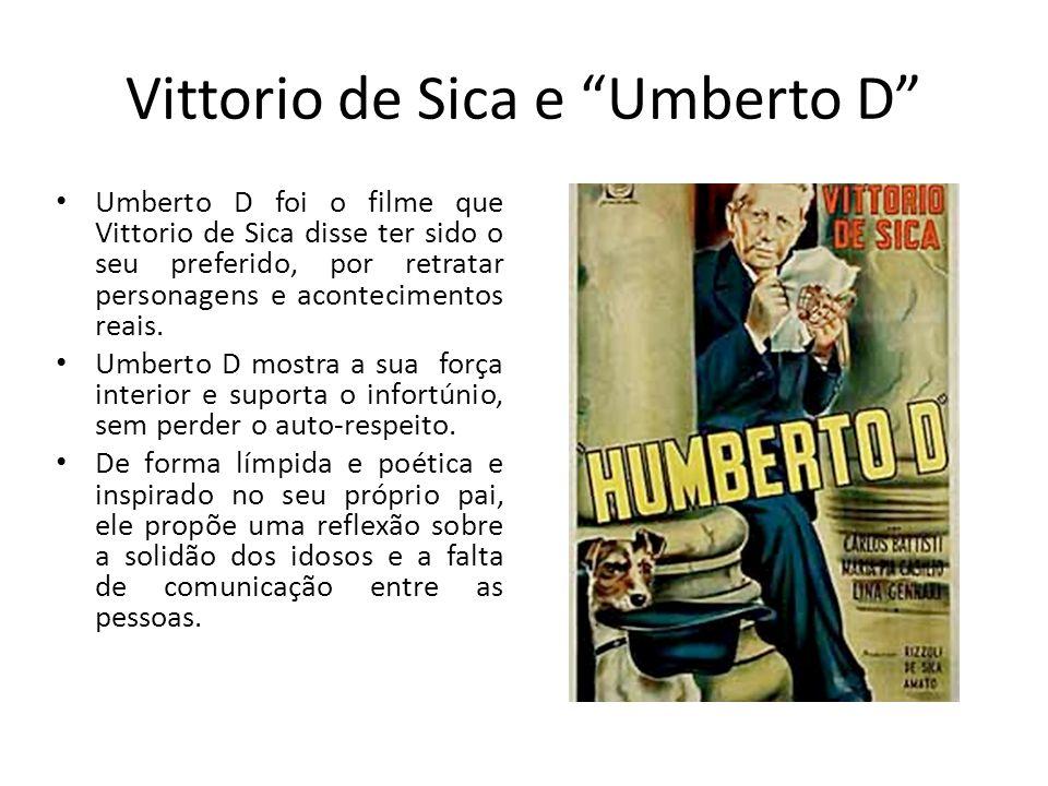 Vittorio de Sica e Umberto D Umberto D foi o filme que Vittorio de Sica disse ter sido o seu preferido, por retratar personagens e acontecimentos reai