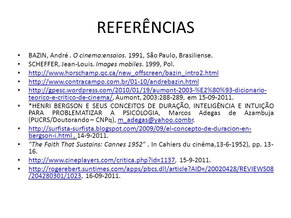 REFERÊNCIAS BAZIN, André. O cinema:ensaios. 1991, São Paulo, Brasiliense. SCHEFFER, Jean-Louis. Images mobiles. 1999, Pol. http://www.horschamp.qc.ca/