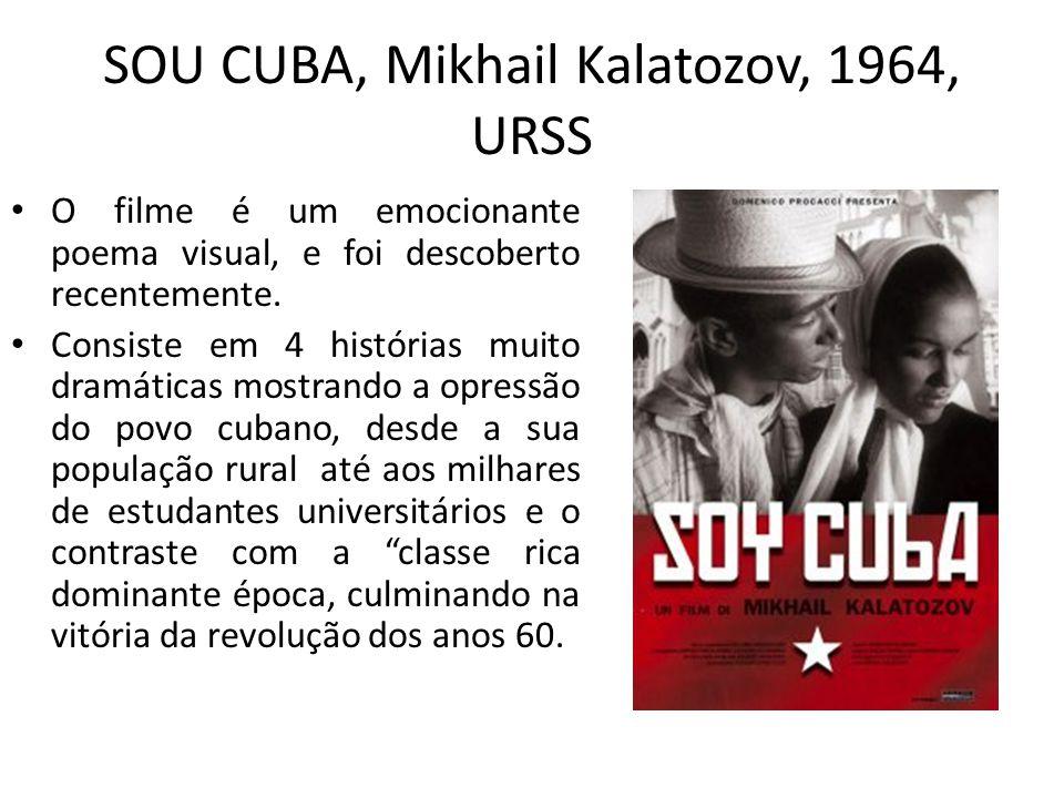 SOU CUBA, Mikhail Kalatozov, 1964, URSS O filme é um emocionante poema visual, e foi descoberto recentemente. Consiste em 4 histórias muito dramáticas