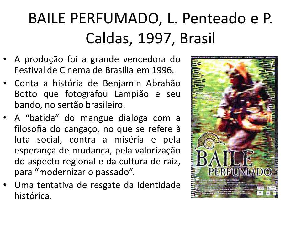 BAILE PERFUMADO, L. Penteado e P. Caldas, 1997, Brasil A produção foi a grande vencedora do Festival de Cinema de Brasília em 1996. Conta a história d