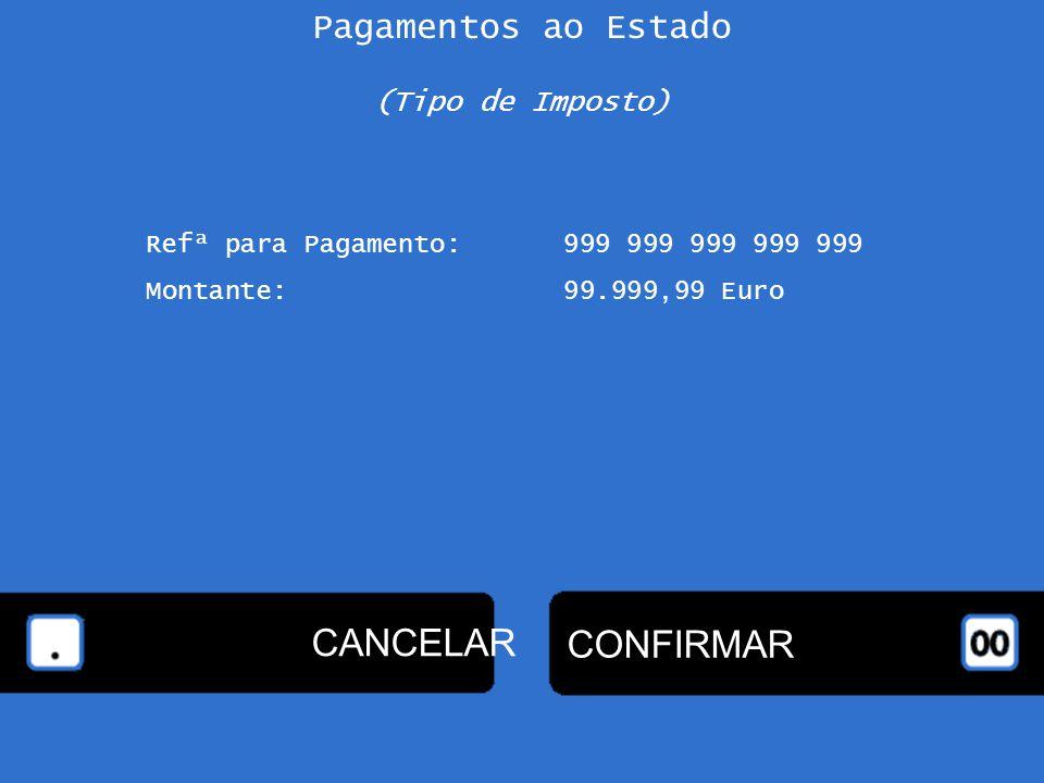 (Tipo de Imposto) Refª para Pagamento:999 999 999 999 999 Montante:99.999,99 Euro CONFIRMAR CANCELAR Pagamentos ao Estado