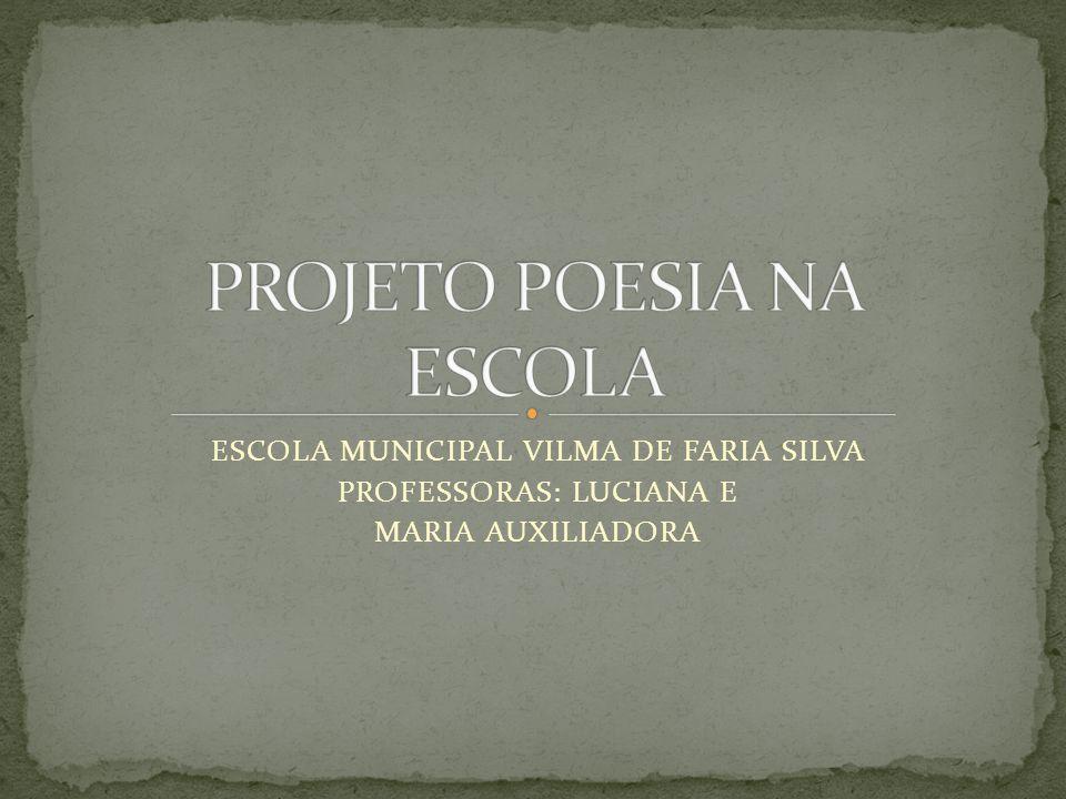 ESCOLA MUNICIPAL VILMA DE FARIA SILVA PROFESSORAS: LUCIANA E MARIA AUXILIADORA