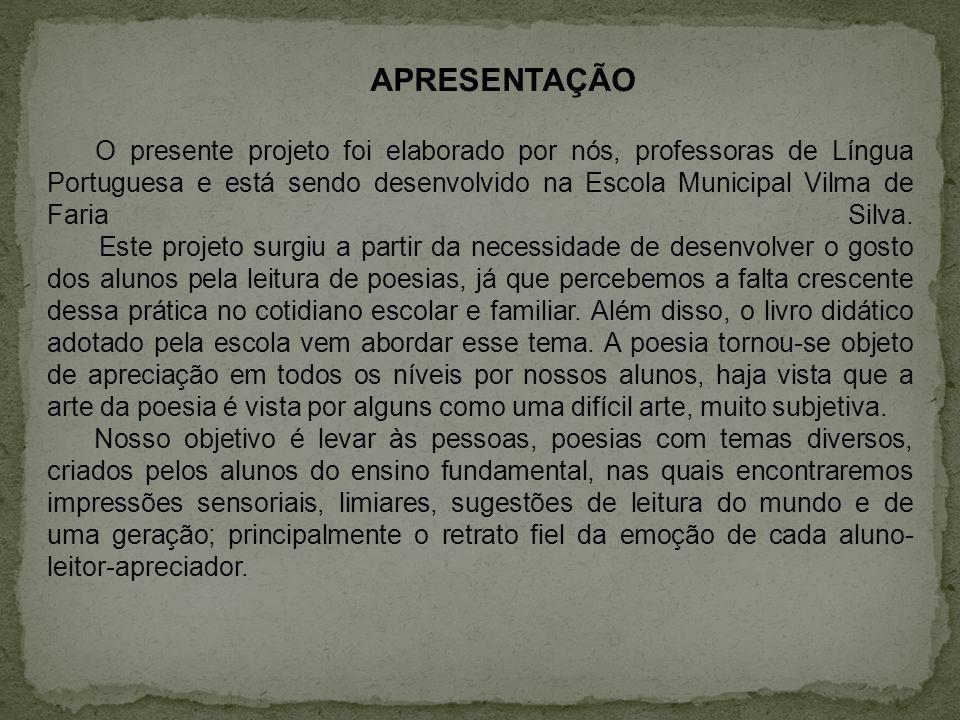 APRESENTAÇÃO O presente projeto foi elaborado por nós, professoras de Língua Portuguesa e está sendo desenvolvido na Escola Municipal Vilma de Faria S
