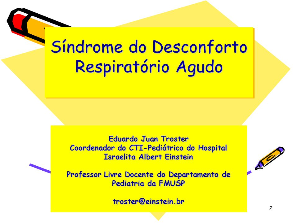 Síndrome do Desconforto Respiratório Agudo Eduardo Juan Troster Coordenador do CTI-Pediátrico do Hospital Israelita Albert Einstein Professor Livre Do