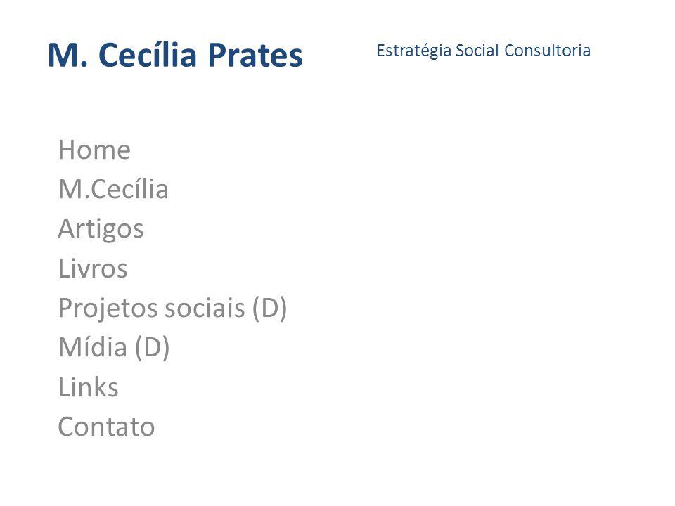 M. Cecília Prates Home M.Cecília Artigos Livros Projetos sociais (D) Mídia (D) Links Contato Estratégia Social Consultoria