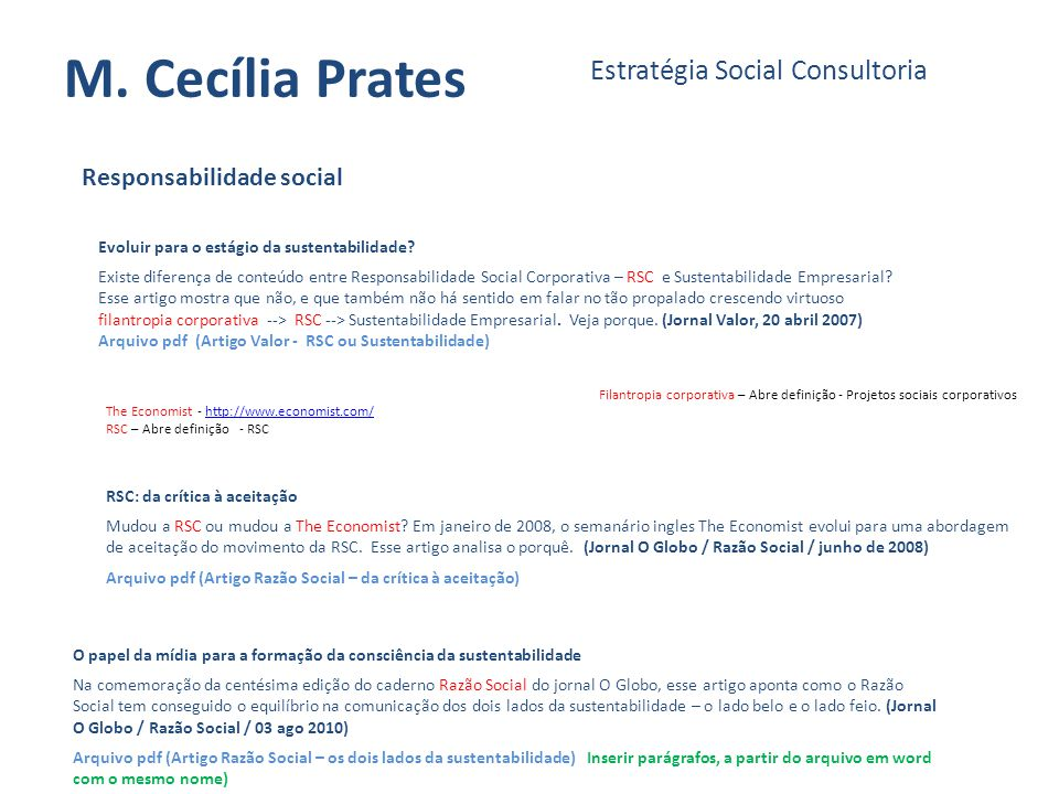 M. Cecília Prates Estratégia Social Consultoria Responsabilidade social Evoluir para o estágio da sustentabilidade? Existe diferença de conteúdo entre