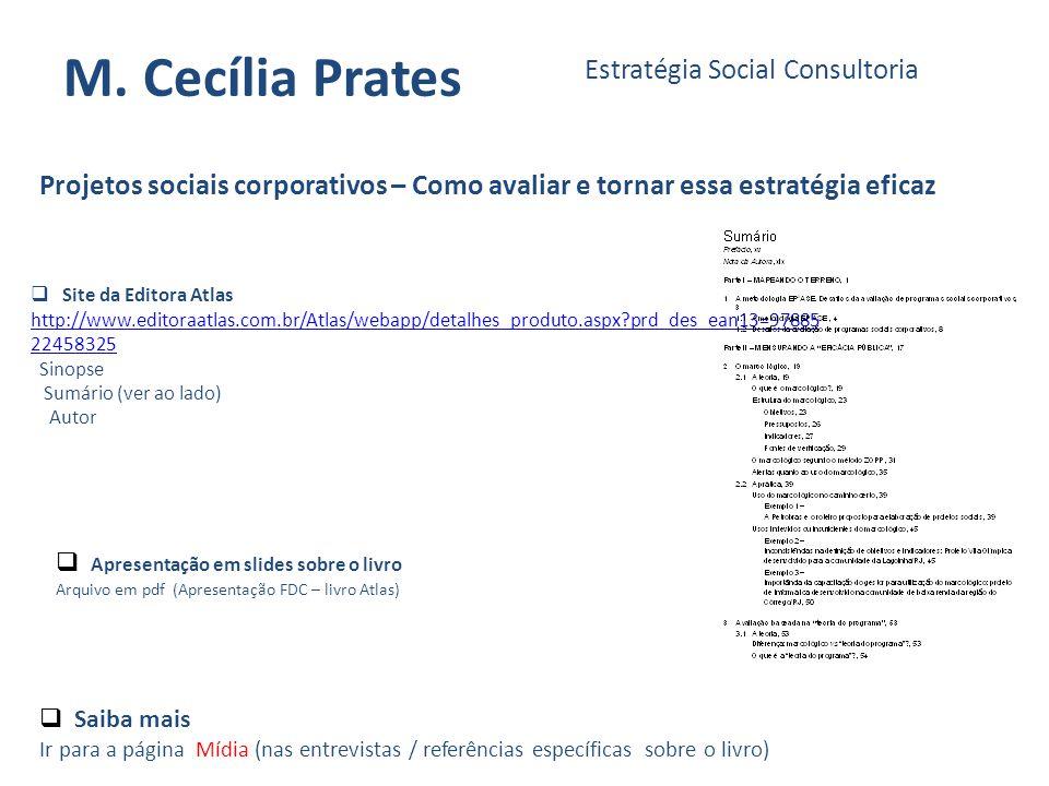 M. Cecília Prates Estratégia Social Consultoria Projetos sociais corporativos – Como avaliar e tornar essa estratégia eficaz Site da Editora Atlas htt