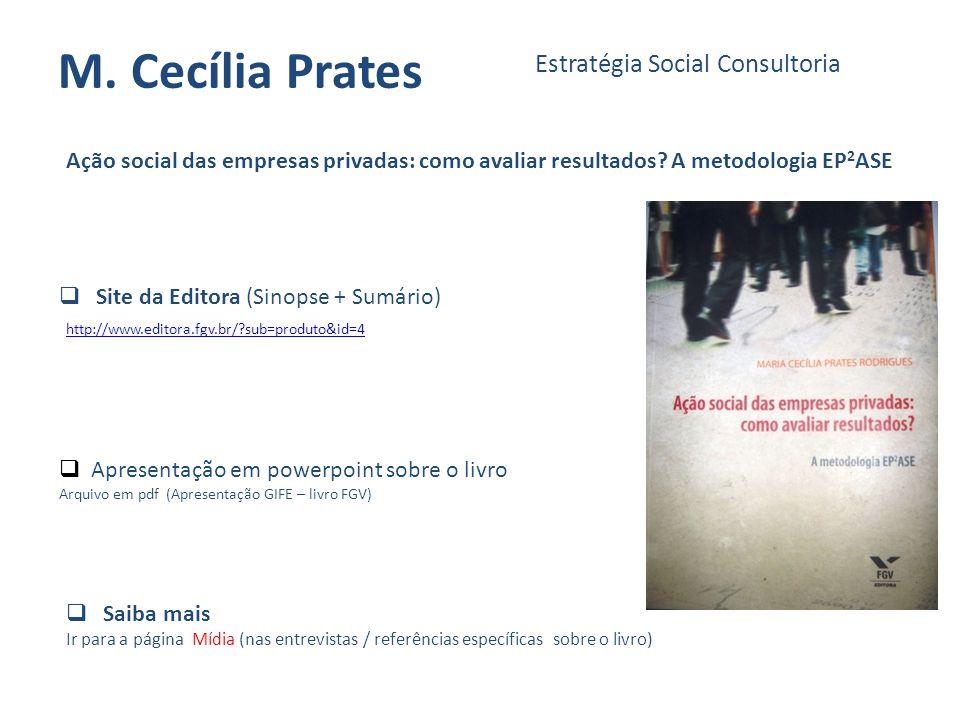M. Cecília Prates Estratégia Social Consultoria Ação social das empresas privadas: como avaliar resultados? A metodologia EP 2 ASE http://www.editora.