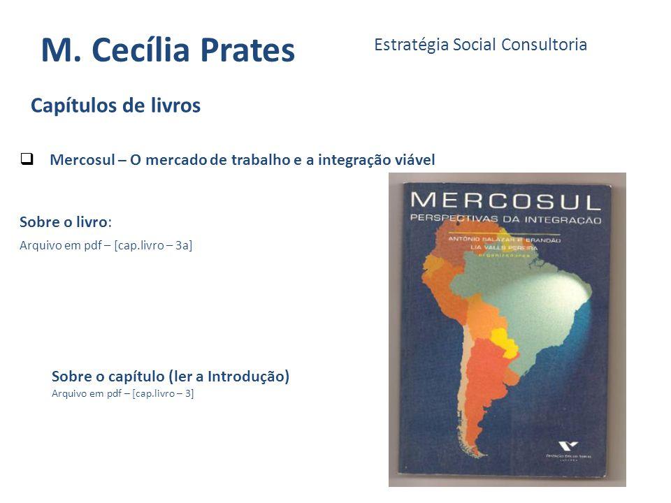 M. Cecília Prates Estratégia Social Consultoria Sobre o capítulo (ler a Introdução) Arquivo em pdf – [cap.livro – 3] Capítulos de livros Mercosul – O