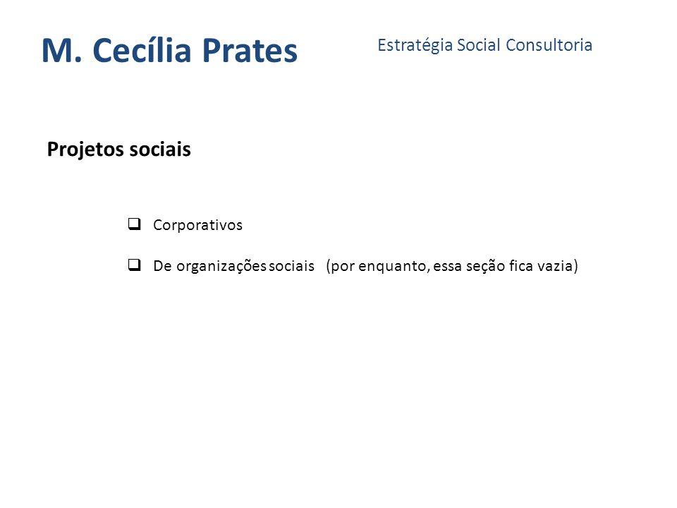 M. Cecília Prates Estratégia Social Consultoria Projetos sociais Corporativos De organizações sociais (por enquanto, essa seção fica vazia)