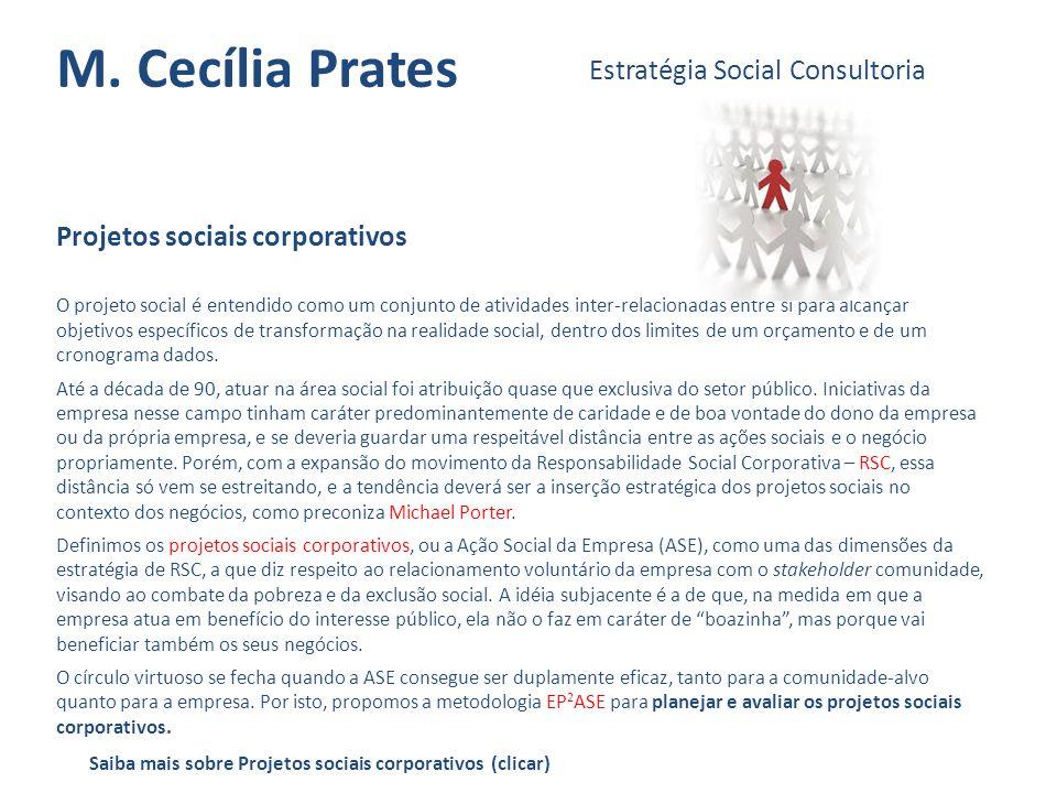 M. Cecília Prates Estratégia Social Consultoria Projetos sociais corporativos O projeto social é entendido como um conjunto de atividades inter-relaci