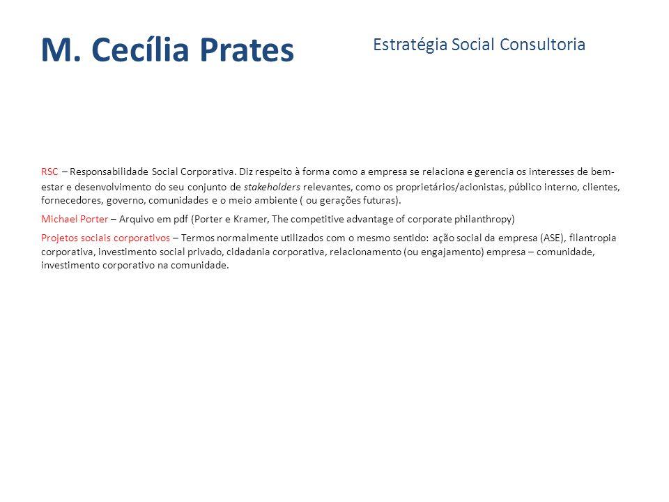 M. Cecília Prates Estratégia Social Consultoria RSC – Responsabilidade Social Corporativa. Diz respeito à forma como a empresa se relaciona e gerencia