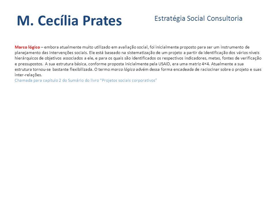 M. Cecília Prates Estratégia Social Consultoria Marco lógico – embora atualmente muito utilizado em avaliação social, foi inicialmente proposto para s