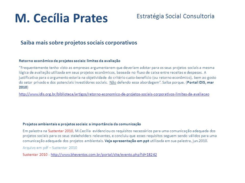 M. Cecília Prates Estratégia Social Consultoria Saiba mais sobre projetos sociais corporativos Retorno econômico de projetos sociais: limites da avali