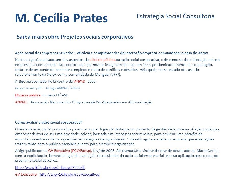 M. Cecília Prates Estratégia Social Consultoria Saiba mais sobre Projetos sociais corporativos Como avaliar a ação social corporativa? O tema da ação