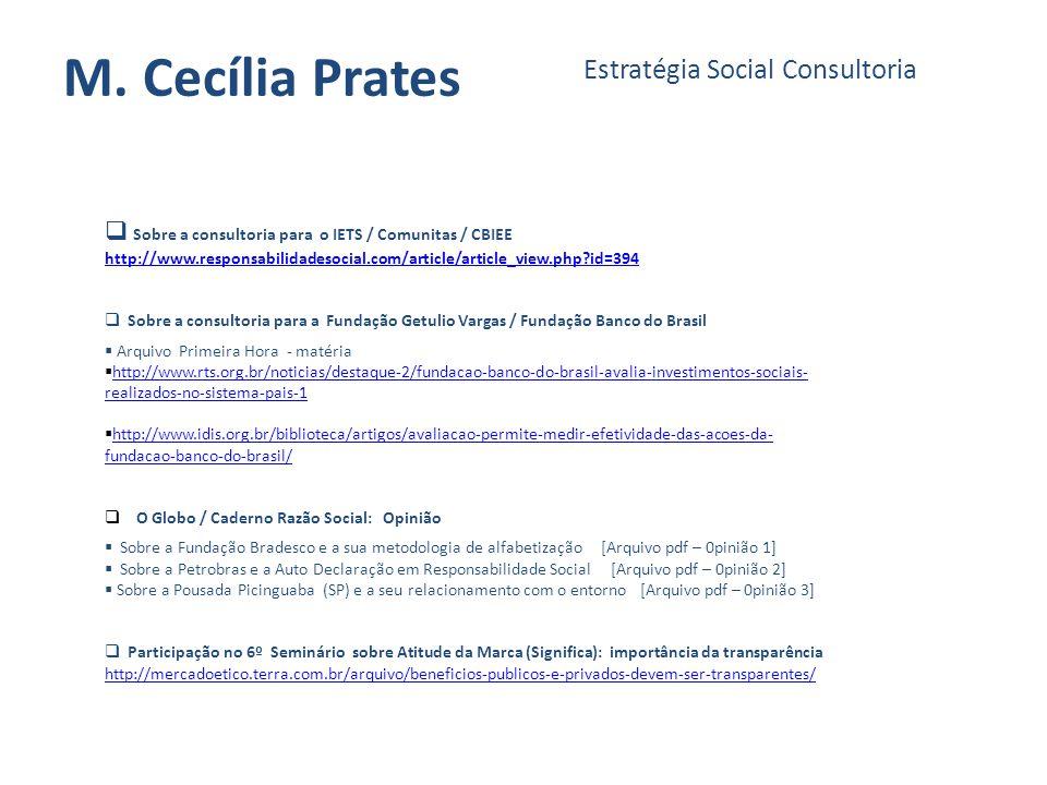M. Cecília Prates Estratégia Social Consultoria Sobre a consultoria para o IETS / Comunitas / CBIEE http://www.responsabilidadesocial.com/article/arti
