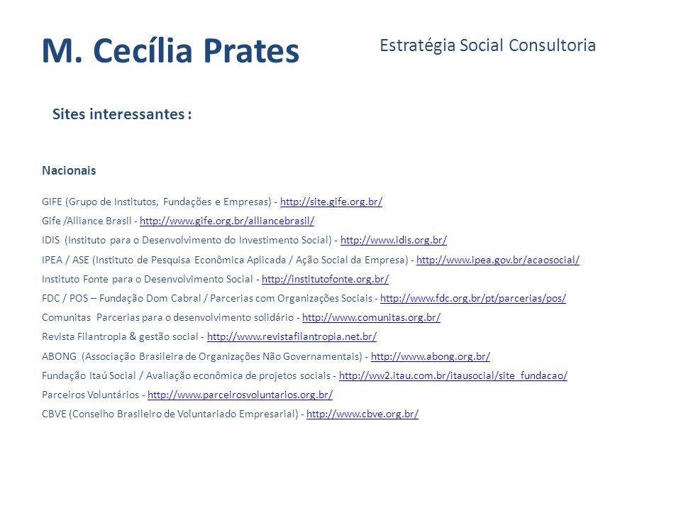 M. Cecília Prates Estratégia Social Consultoria Sites interessantes : GIFE (Grupo de Institutos, Fundações e Empresas) - http://site.gife.org.br/http: