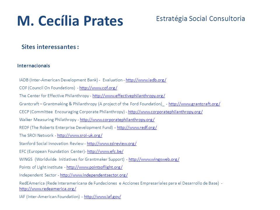 M. Cecília Prates Estratégia Social Consultoria Sites interessantes : IADB (Inter-American Development Bank) - Evaluation - http://www.iadb.org/http:/