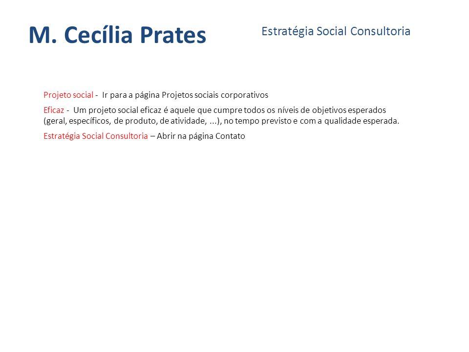 M. Cecília Prates Estratégia Social Consultoria Projeto social - Ir para a página Projetos sociais corporativos Eficaz - Um projeto social eficaz é aq