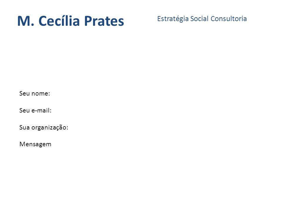 M. Cecília Prates Estratégia Social Consultoria Seu nome: Seu e-mail: Sua organização: Mensagem