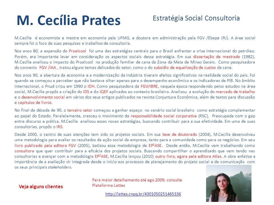 M. Cecília Prates Estratégia Social Consultoria M.Cecília é economista e mestre em economia pela UFMG, e doutora em administração pela FGV /Ebape (RJ)