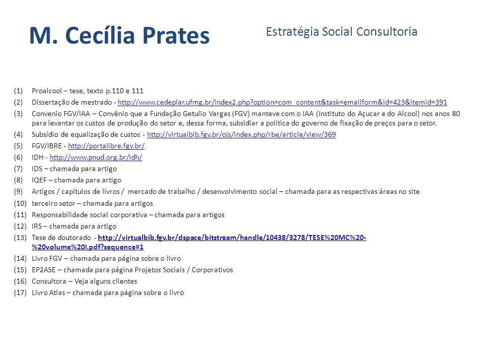 M. Cecília Prates (1)Proalcool – tese, texto p.110 e 111 (2)Dissertação de mestrado - http://www.cedeplar.ufmg.br/index2.php?option=com_content&task=e