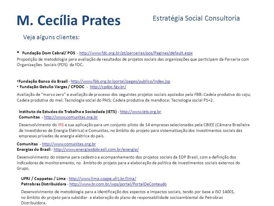 M. Cecília Prates Estratégia Social Consultoria Veja alguns clientes: Fundação Dom Cabral/ POS - http://www.fdc.org.br/pt/parcerias/pos/Paginas/defaul