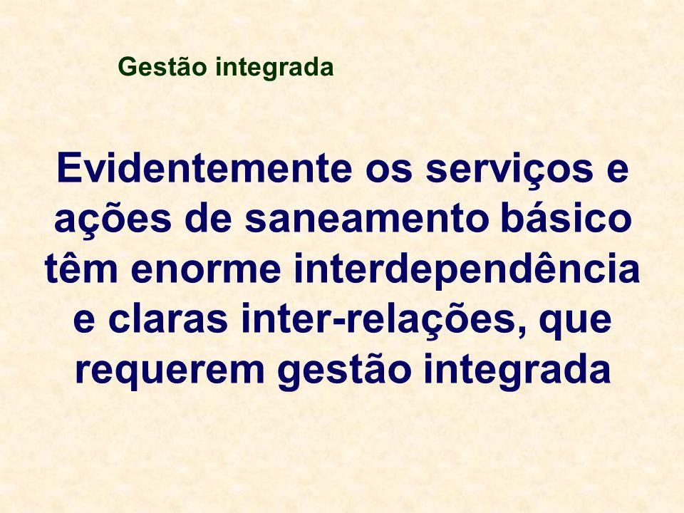 Evidentemente os serviços e ações de saneamento básico têm enorme interdependência e claras inter-relações, que requerem gestão integrada Gestão integrada