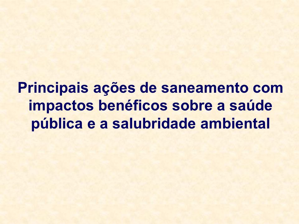 Principais ações de saneamento com impactos benéficos sobre a saúde pública e a salubridade ambiental