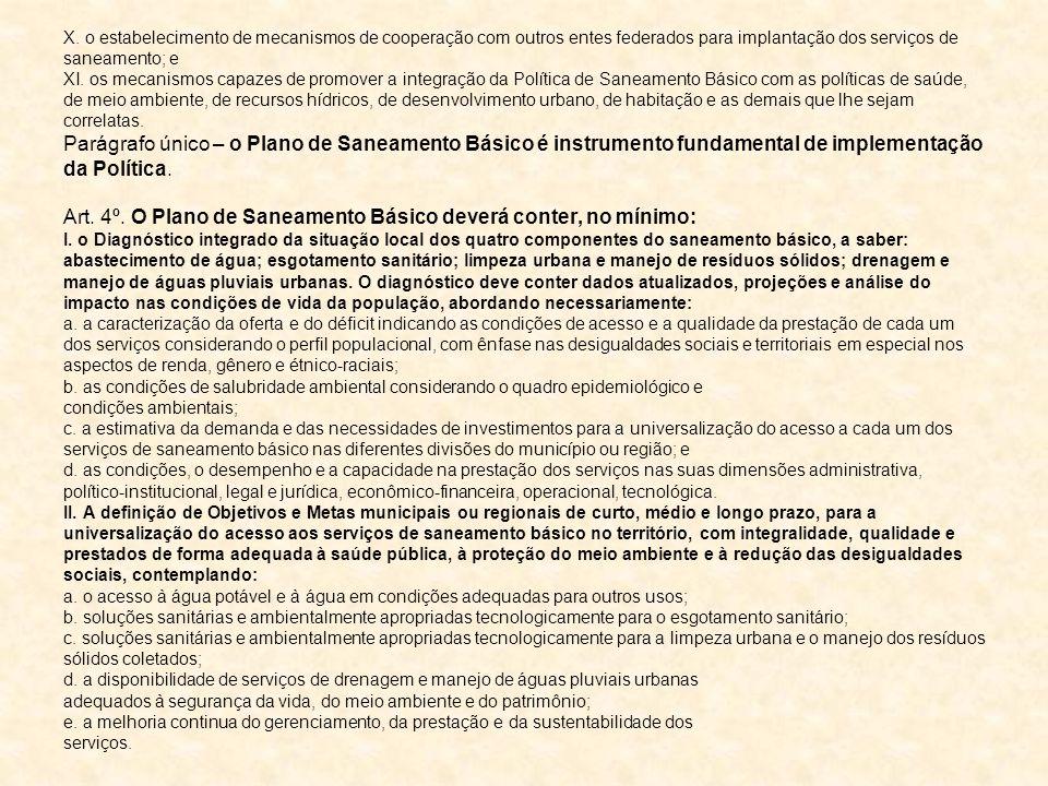 X. o estabelecimento de mecanismos de cooperação com outros entes federados para implantação dos serviços de saneamento; e XI. os mecanismos capazes d
