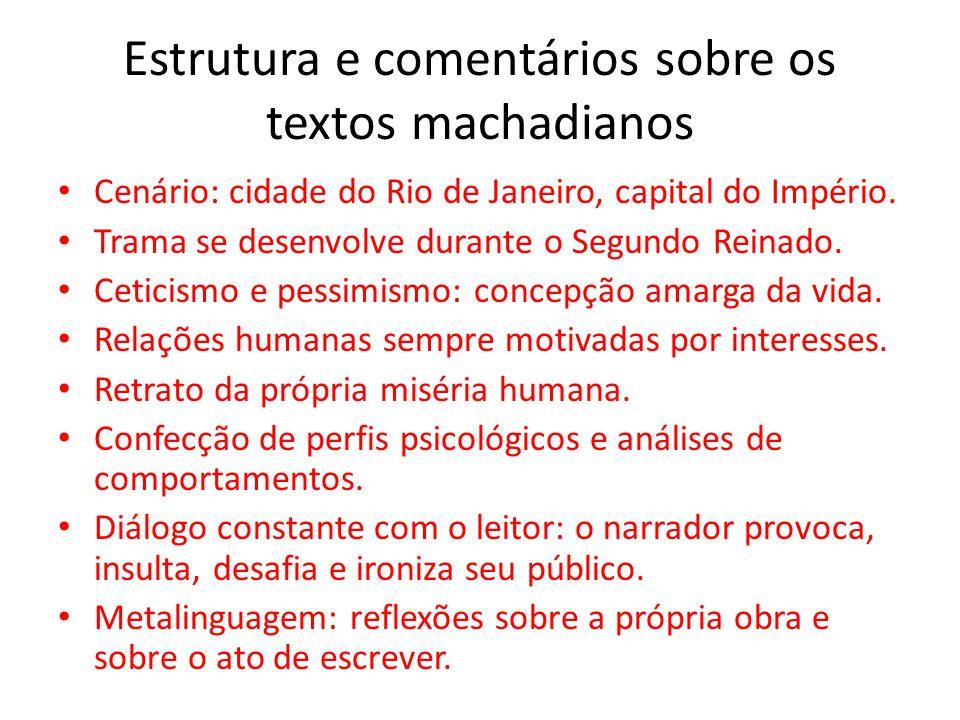 Estrutura e comentários sobre os textos machadianos Cenário: cidade do Rio de Janeiro, capital do Império. Trama se desenvolve durante o Segundo Reina