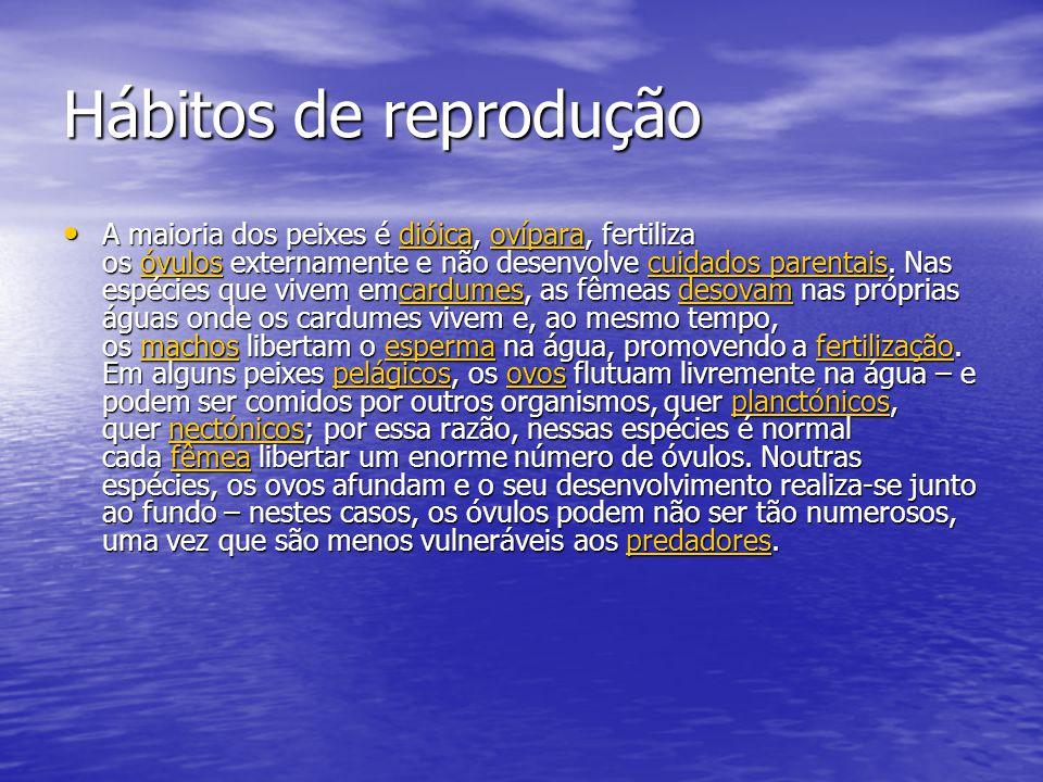 Hábitos de reprodução A maioria dos peixes é dióica, ovípara, fertiliza os óvulos externamente e não desenvolve cuidados parentais.