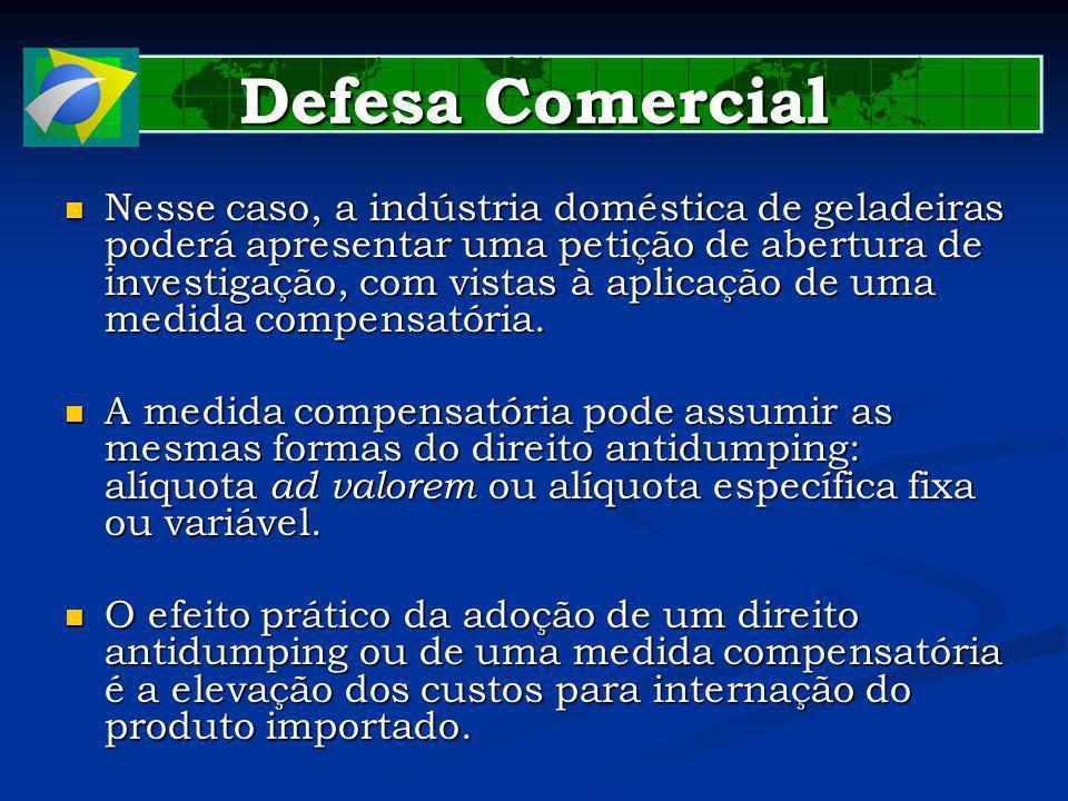 Defesa Comercial Nesse caso, a indústria doméstica de geladeiras poderá apresentar uma petição de abertura de investigação, com vistas à aplicação de uma medida compensatória.