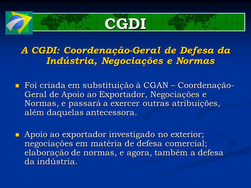CGDI A CGDI: Coordenação-Geral de Defesa da Indústria, Negociações e Normas Foi criada em substituição à CGAN – Coordenação- Geral de Apoio ao Exportador, Negociações e Normas, e passará a exercer outras atribuições, além daquelas antecessora.