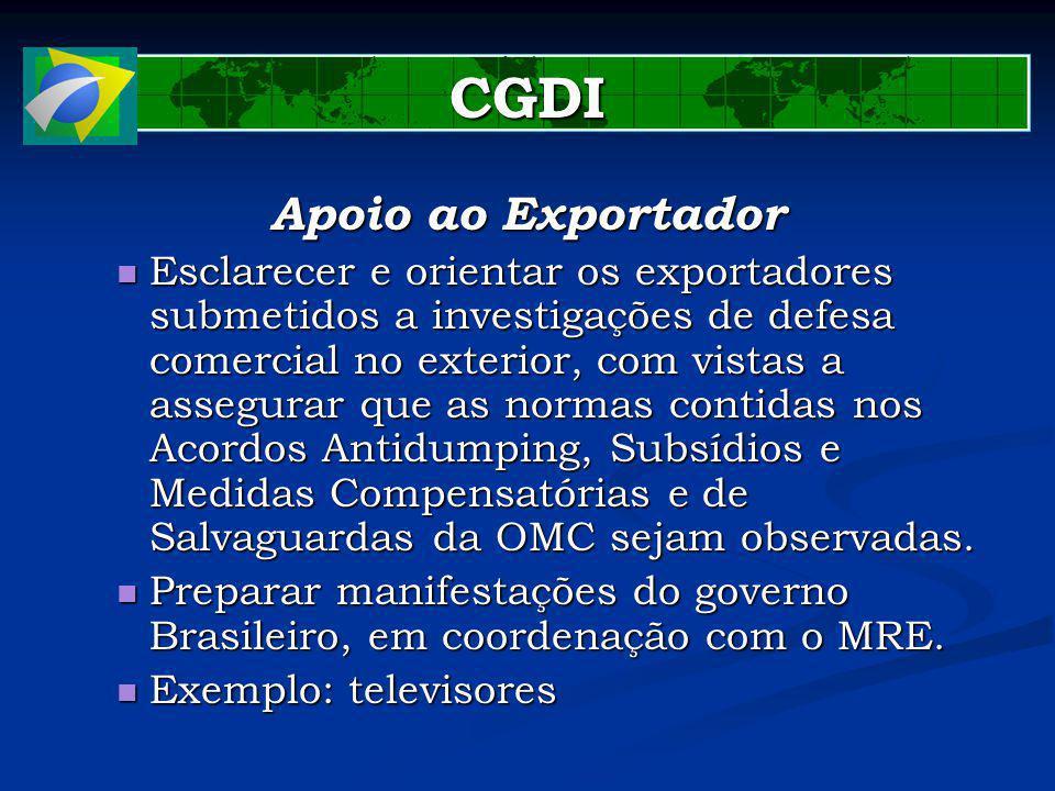 CGDI Apoio ao Exportador Esclarecer e orientar os exportadores submetidos a investigações de defesa comercial no exterior, com vistas a assegurar que as normas contidas nos Acordos Antidumping, Subsídios e Medidas Compensatórias e de Salvaguardas da OMC sejam observadas.