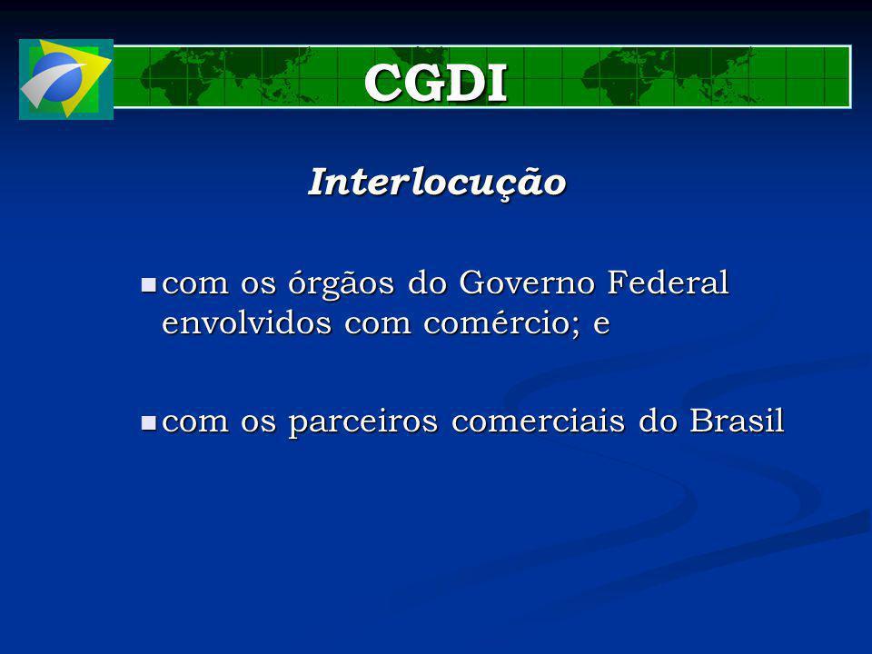 CGDI Interlocução com os órgãos do Governo Federal envolvidos com comércio; e com os órgãos do Governo Federal envolvidos com comércio; e com os parceiros comerciais do Brasil com os parceiros comerciais do Brasil