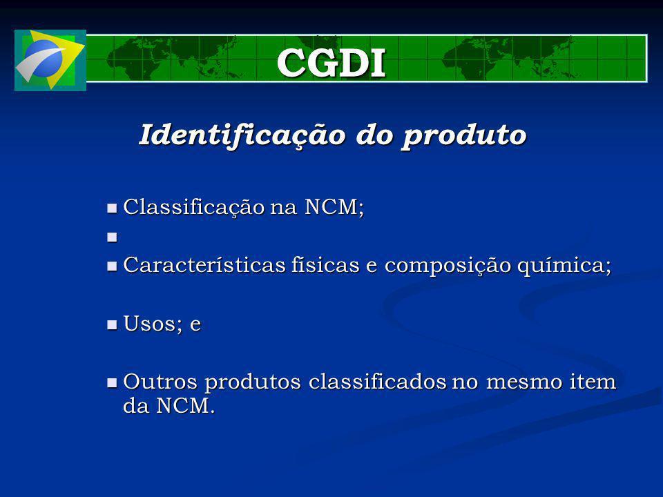 CGDI Identificação do produto Classificação na NCM; Classificação na NCM; Características físicas e composição química; Características físicas e composição química; Usos; e Usos; e Outros produtos classificados no mesmo item da NCM.
