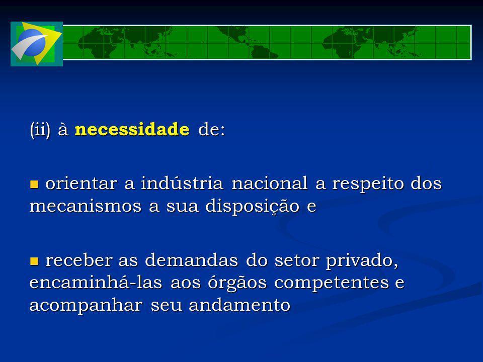 (ii) à necessidade de: orientar a indústria nacional a respeito dos mecanismos a sua disposição e orientar a indústria nacional a respeito dos mecanis