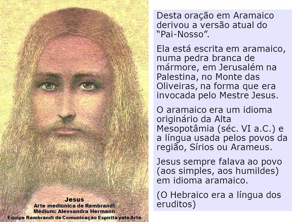 Desta oração em Aramaico derivou a versão atual do Pai-Nosso.